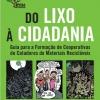 DO LIXO A CIDADANIA - Guia para a Formação de Cooperativas de Catadores de Materiais Recicláveis